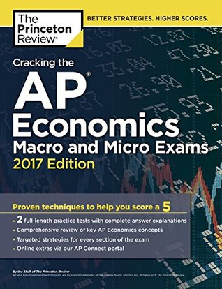 Cracking the AP Economics Macro & Micro Exams, 2017 Edition: Proven Techniques to Help You Score a 5