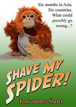 shave-my-spider-a-six-month-adventure-around-borneo-vietnam-mongolia-china-laos-and-cambodia