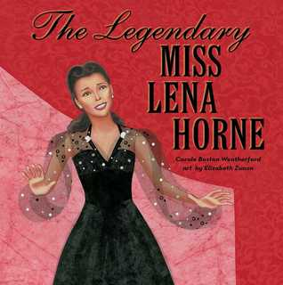 The Legendary Miss Lena Horne by Carole Boston Weatherford