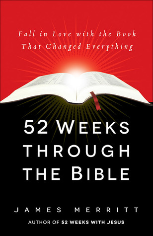 52 Weeks Through the Bible: Fall in Love with the Book That
