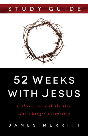 52 Weeks with Jesus Study Guide: Fall in Love with the One Who Changed Everything