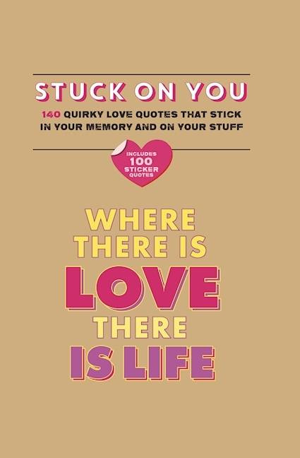 Stuck on You: 140 quirky love quotes that stick in your memory and on your stuff