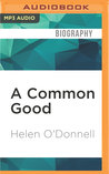 A Common Good: The Friendship of Robert F.Kennedy and Kenneth P. O'Donnell