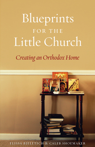Blueprints for the Little Church: Creating an Orthodox Home
