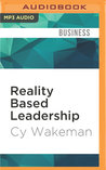 Reality Based Leadership: Ditch the Drama, Restore Sanity to the Workplace, and Turn Excuses into Results
