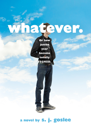 Whatever.: or how junior year became totally f$@ked by S.J. Goslee