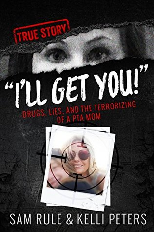 """""""I'll Get You!"""" Drugs, Lies, and the Terrorizing of a PTA Mom"""