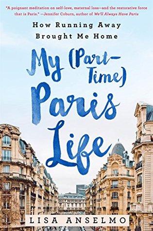 My (Part-Time) Paris Life by Lisa Anselmo