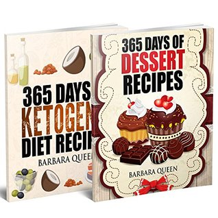 Bundle: 365 Days Of Desserts And Ketogenic Diet Recipes Cookbook (2 Books In One): The Best Desserts And Ketogenic Meals