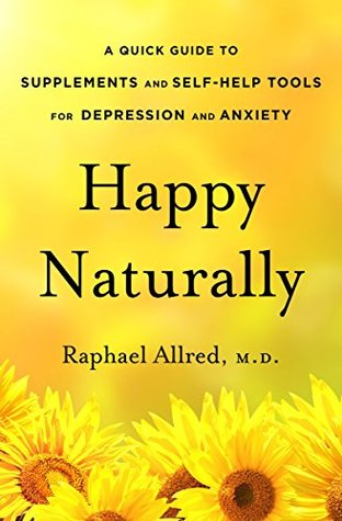 Happy Naturally: A Quick Guide to Supplements and Self-Help Tools for Depression and Anxiety