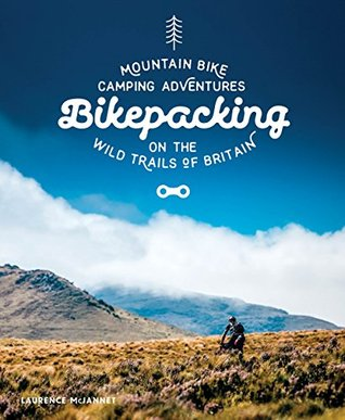 Bikepacking: Mountain Bike Camping Adventures on the Wild Trails of Britain