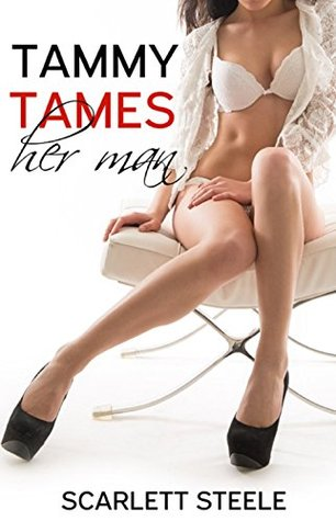 FEMDOM - Tammy Tames her Man (Face Sitting, CBT, First Time Public Male Humiliation, Female Domination, Domestic Discipline) - A Dark Fantasy Story (Dangerous Dommes Book 1)