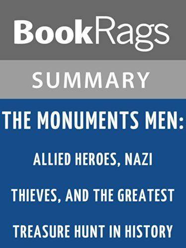 The Monuments Men: Allied Heroes, Nazi Thieves, and the Greatest Treasure Hunt in History by Robert M. Edsel l Summary & Study Guide