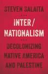 Inter/Nationalism: Decolonizing Native America and Palestine