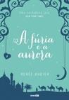 A Fúria e a Aurora by Renee Ahdieh