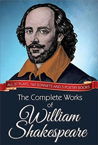The Complete Works of William Shakespeare: All 37 plays, 160 sonnets and 5 poetry books