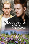 A Bouquet for Adam by A.J. Marcus