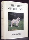 The Cults Of The Dog by M.Oldfield Howey