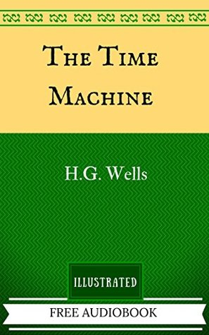 The Time Machine: By H. G. Wells - Illustrated