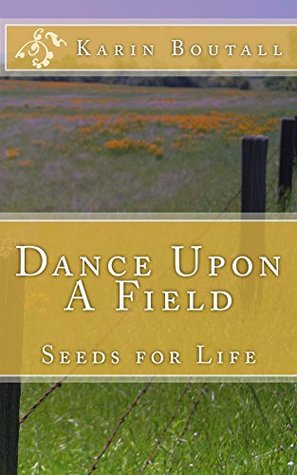 Dance Upon A Field: Seeds for Life (Community Gardens Series Book 3)