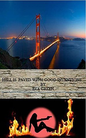 HELL IS PAVED WITH GOOD INTENTIONS