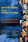 National Leaders and the Making of Europe – Key Episodes in the Life of the European Council