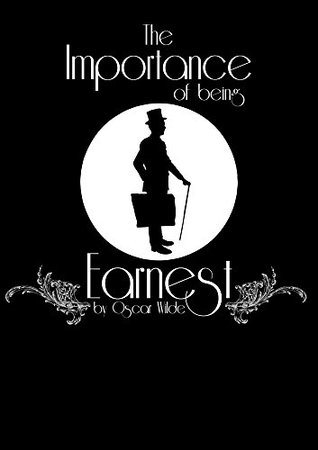 The Importance of Being Earnest A Trivial Comedy for Serious People: Annotated with author's biography