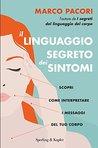 Il linguaggio segreto dei sintomi: Scopri come interpretare i messaggi del tuo corpo