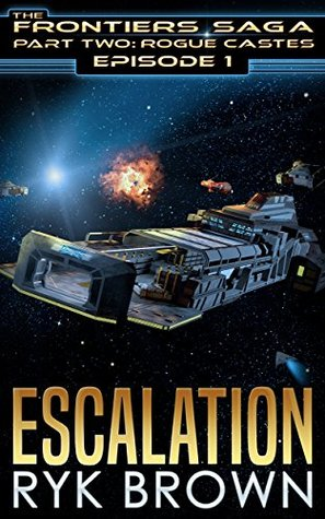 Escalation (The Frontiers Saga: Part 2: Rogue Castes, #1)