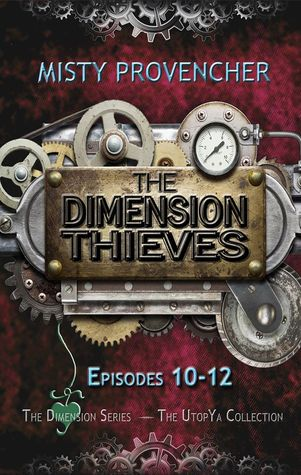 The Dimension Thieves: Episodes 10-12
