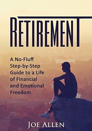 retirement-a-no-fluff-step-by-step-guide-to-a-life-of-financial-and-emotional-freedom