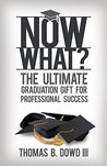 Now What?: The Ultimate Graduation Gift for Professional Success