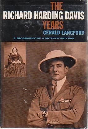 The Richard Harding Davis Years: A Biogrpahy Of A Mother And Son