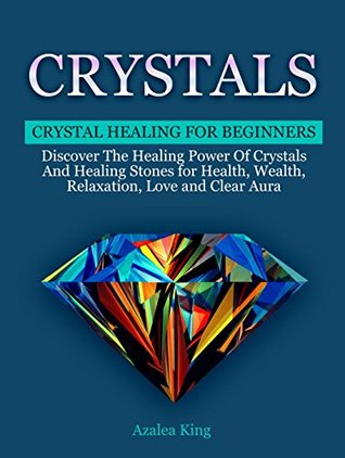 crystals-crystal-healing-for-beginners-discover-the-healing-power-of-crystals-and-healing-stones-for-health-wealth-relaxation-love-and-clear-aura-power-healing-stones-crystal-energy-fields