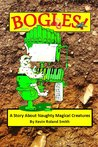Bogles (A Story About Naughty Magical Creatures)