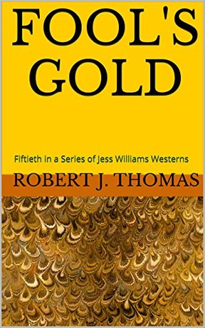 FOOL'S GOLD: Fiftieth in a Series of Jess Williams Westerns (A Jess Williams Western Book 50)