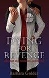 Dying For Revenge by Barbara Golder