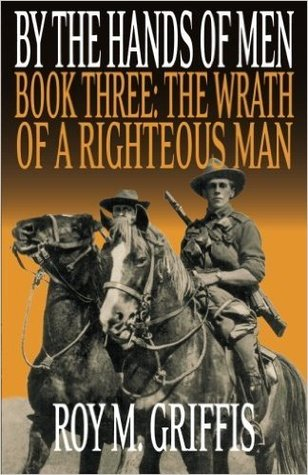 The Wrath of a Righteous Man by Roy M. Griffis