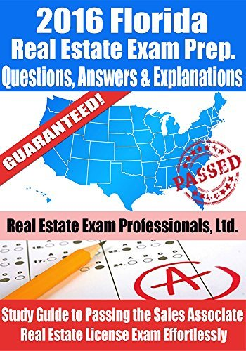 2016 Florida Real Estate Exam Prep Questions, Answers & Explanations: Study Guide to Passing the Sales Associate Real Estate License Exam Effortlessly