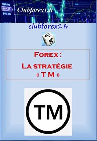 "Forex - la stratégie ""TM"" (Clubforex1 t. 3)"