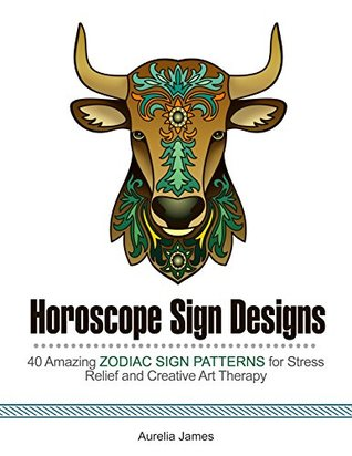Horoscope Sign Designs: 30 Amazing Zodiac Sign Patterns for Stress Relief and Creative Art Therapy