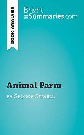 Animal Farm by George Orwell (Book analysis)): Summary, Analysis and Reading Guide (BrightSummaries.com)