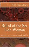 Ballad of the Sea Lion Woman and other steampunk tales