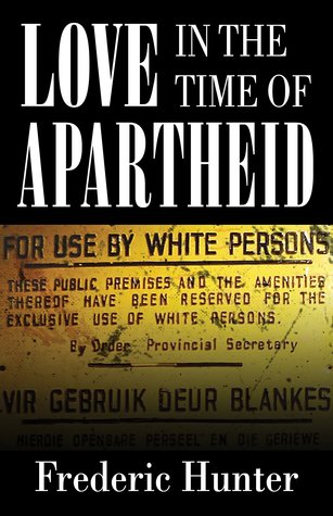 Love in the Time of Apartheid by Frederic Hunter