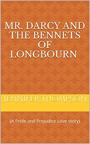 Mr. Darcy and the Bennets of Longbourn: A Pride and Prejudice Love Story
