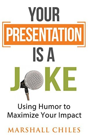 Your Presentation is a Joke by Marshall Chiles