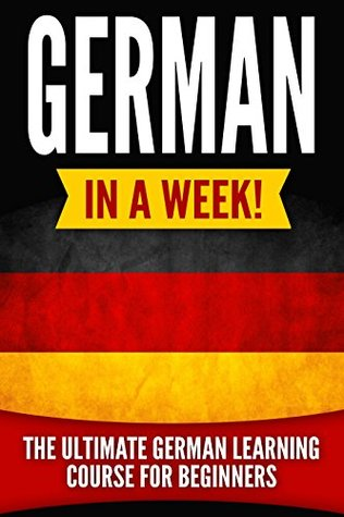 GERMAN: German in a Week!: The Ultimate German Learning Course for Beginners