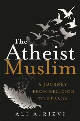The Atheist Muslim by Ali A. Rizvi