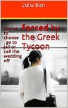Forced by the Greek Tycoon by Julia Ban