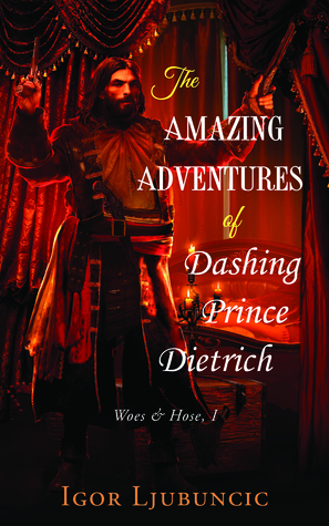 The Amazing Adventures of Dashing Prince Dietrich (Woes and Hose, #1)